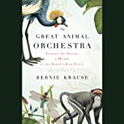The Great Animal Orchestra: Finding the Origins of Music in the World's Wild Places | [Bernie Krause]