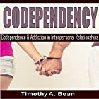 Codependency: Codependency and Addiction in Interpersonal Relationships Hörbuch von Timothy A. Bean Gesprochen von: Michael Hatak