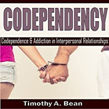 Codependency: Codependency and Addiction in Interpersonal Relationships Audiobook by Timothy A. Bean Narrated by Michael Hatak