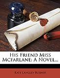 img - for His Friend Miss Mcfarlane: A Novel... book / textbook / text book