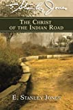 The Christ of the Indian Road (0687063779) by E. Stanley Jones