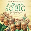 Dream So Big: Our Unlikely Journey to End the Tears of Hunger Audiobook by Steve Peifer, Gregg Lewis Narrated by Adam Verner