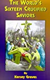The World's Sixteen Crucified Saviors: Or Christianity Before Christ (1585090182) by Kersey Graves