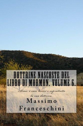 Dottrine Nascoste Del Libro Di Mormon. Volume 6.: Alma: I Suoi Lavori E Soprattutto La Sua Dottrina. (Italian Edition)