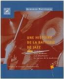 Une histoire de la batterie de jazz - Tome 3 : Elvin Jones, Tony Williams, Jack DeJohnette : les racines de la modernit�