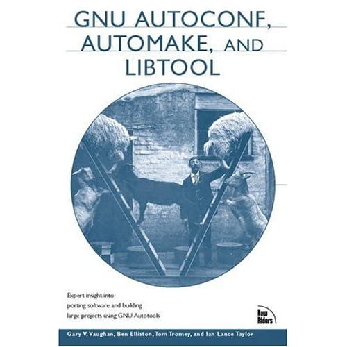 GNU Autoconf, Automake and Libtool Ben Ellison, Gary V. Vaughn, Ian Lance Taylor, Tom Tromey