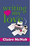 Writing My Love (1594930635) by Claire McNab