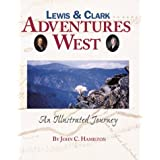Lewis and Clark: Adventures West (An Illustrated Journey) ~ John C. Hamilton