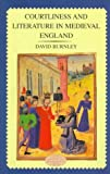 Courtliness and Literature in Medieval England (Longman Medieval and Renaissance Library) David Burnley