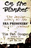 "On the Blanket: The Inside Story of the Ira Prisioners' ""Dirty"" Protest (1570981337) by Coogan, Tim Pat"