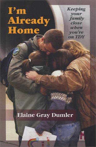 I'm Already Home: Keeping Your Family Close When You're on TDY, Elaine Gray Dumler