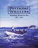 Petticoat Whalers: Whaling Wives at Sea, 1820-1920 (1584651598) by Druett, Joan