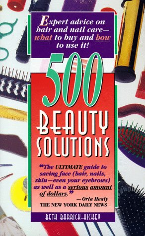 500 Beauty Solutions: Expert Advice on Hair and Nail Care-What to Buy and How to Use It!