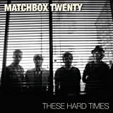 These Hard Timesby Matchbox Twenty