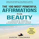 The 100 Most Powerful Affirmations for Beauty: Replace Inner Struggle and Let Your Stunning Smile Shine | Jason Thomas