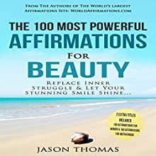 The 100 Most Powerful Affirmations for Beauty: Replace Inner Struggle and Let Your Stunning Smile Shine Audiobook by Jason Thomas Narrated by Denese Steele, David Spector