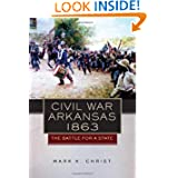 Civil War Arkansas, 1863: The Battle for a State (Campaigns and Commanders Series)