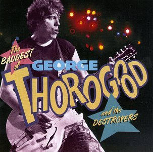 George Thorogood & The Destroyers - 30 Years Of Rock - Greatest Hits - Zortam Music