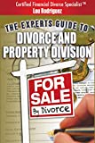 For Sale By Divorce: The Experts Guide to Divorce and Property Division®
