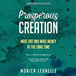 Prosperous Creation: Make Art and Make Money at the Same Time: Growth Hacking For Storytellers #5 | Monica Leonelle