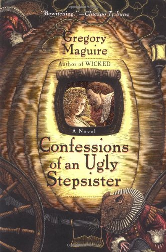 Confessions of an Ugly Stepsister  A Novel, Gregory Maguire