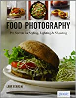 Food Photography: Pro Secrets for Styling, Lighting & Shooting
