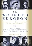 img - for The Wounded Surgeon: Confession and Transformation in Six American Poets: The Poetry of Lowell, Bishop, Berryman, Jarrell, Schwartz, and Plath book / textbook / text book