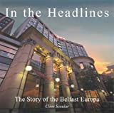In the Headlines: The Story of the Belfast Europa Hotel Clive William Scoular