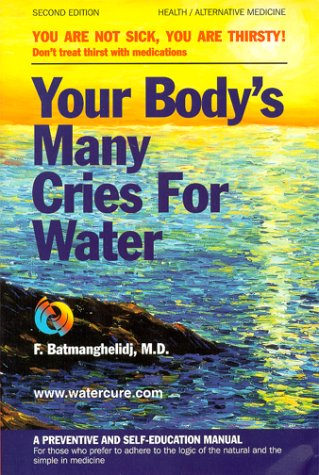 Your Body's Many Cries for Water, Batmanghelidj,Freydoon