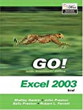 GO! with Microsoft Office Excel 2003- Brief (0131434381) by Gaskin, Shelley