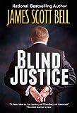 Blind Justice - James Scott Bell