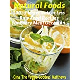 Natural Foods: 100 - 5 Ingredients or Less, Raw Food Recipes for Every Meal Occasion (Raw Food Cookbook) ~ Gina 'The Veggie...