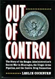 Out of Control: The Story of the Reagan Administration's Secret War in Nicaragua, the Illegal Arms Pipeline, and the Contra Drug Connection
