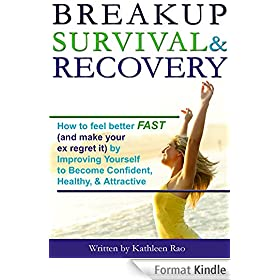 Break Up Survival & Recovery: How to feel better FAST (and make your ex regret it) by Improving Yourself to Become Confident, Healthy, and Attractive (English Edition)