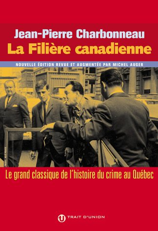 La Filière canadienne : Le grand classique de l'histoire du crime au Québec [LIVRE] [MULTI]