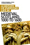 A History of Everyday Life in Medieval Scotland (History of Everyday Life in Scotland)