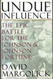 img - for Undue Influence: The Epic Battle for the Johnson & Johnson Fortune book / textbook / text book