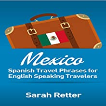 Mexico: Spanish Travel Phrases for English Speaking Travelers Audiobook by Sarah Retter Narrated by Ilja Rosendahl