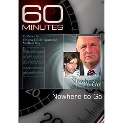 60 Minutes-Nowhere to Go