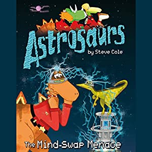 Astrosaurs: The Mind-swap Menace | [Steve Cole]