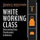 White Working Class: Overcoming Class Cluelessness in America Hörbuch von Joan C. Williams Gesprochen von: Liisa Ivary