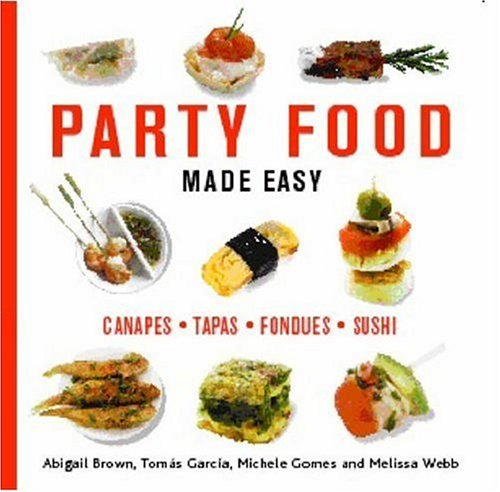 Party Food Made Easy: Canapes*Tapas*Fondues*Sushi