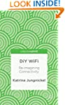 DIY Wifi: Re-Imagining Connectivity (...