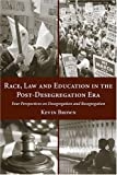 Race, Law and Education in the Post-Desegregation Era: Four Perspectives on Desegregation and Resegregation (1594600252) by Kevin Brown