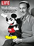 img - for LIFE Walt Disney: From Mickey to the Magic Kingdom book / textbook / text book
