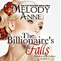 The Billionaire Falls: Billionaire Bachelors, Book 3 (       UNABRIDGED) by Melody Anne Narrated by Lilly Swan