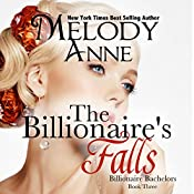 The Billionaire Falls: Billionaire Bachelors, Book 3 | [Melody Anne]