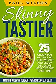 Skinny Crock-Pot: Top 25 Crock Pot Recipes To Lose Weight And Enjoy Delicious Meals