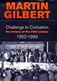 Martin Gilbert Challenge to Civilisation. A History of the 20th Century: 1952-1999