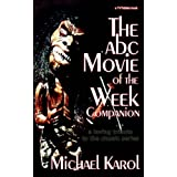 The ABC Movie of the Week Companion: a loving tribute to the classic seriesby Michael Karol